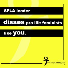SFLA Leader Disses Pro-Life Feminists (Like You)