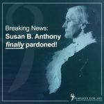 BREAKING NEWS: Susan B. Anthony pardoned...