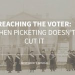 Reaching the Voter: When Picketing Doesn't Cut It