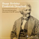 Happy Birthday, Frederick Douglass!